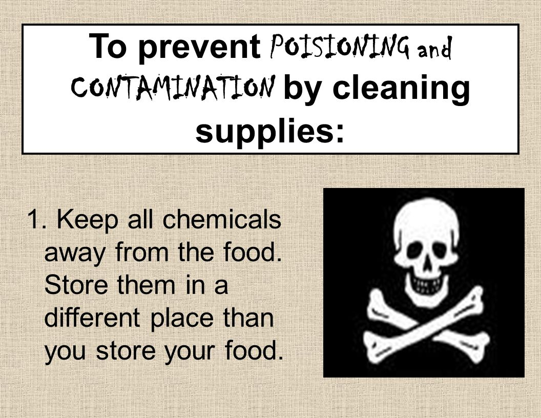 To prevent POISIONING and CONTAMINATION by cleaning supplies: