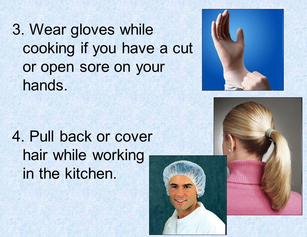 4. Pull back or cover hair while working in the kitchen.