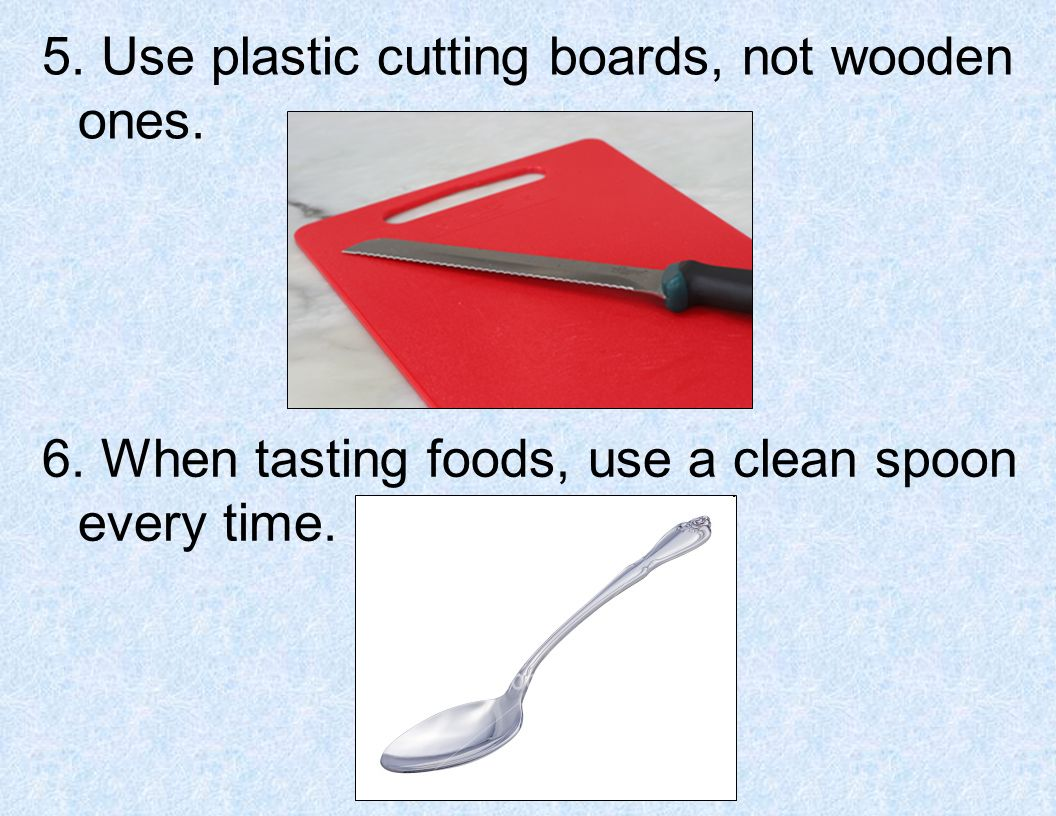 5. Use plastic cutting boards, not wooden ones.