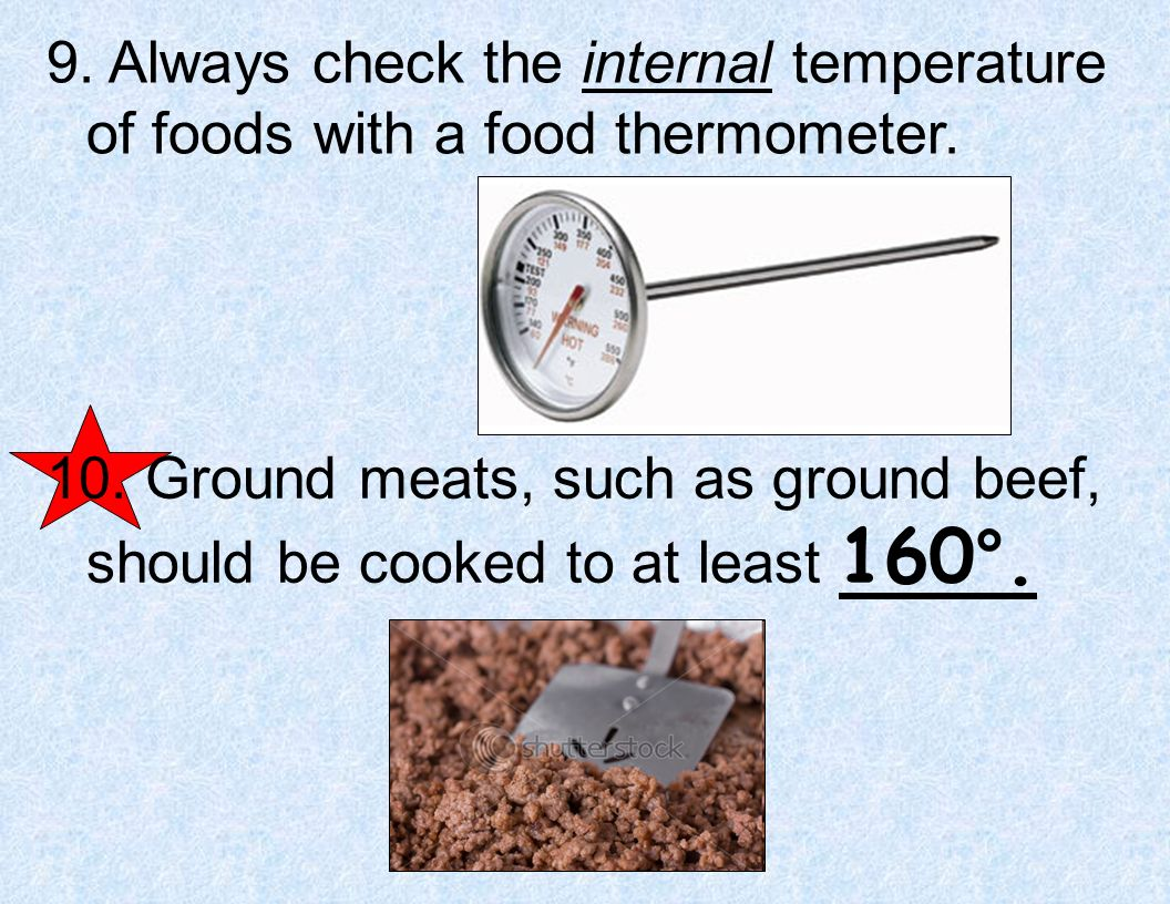 9. Always check the internal temperature of foods with a food thermometer.