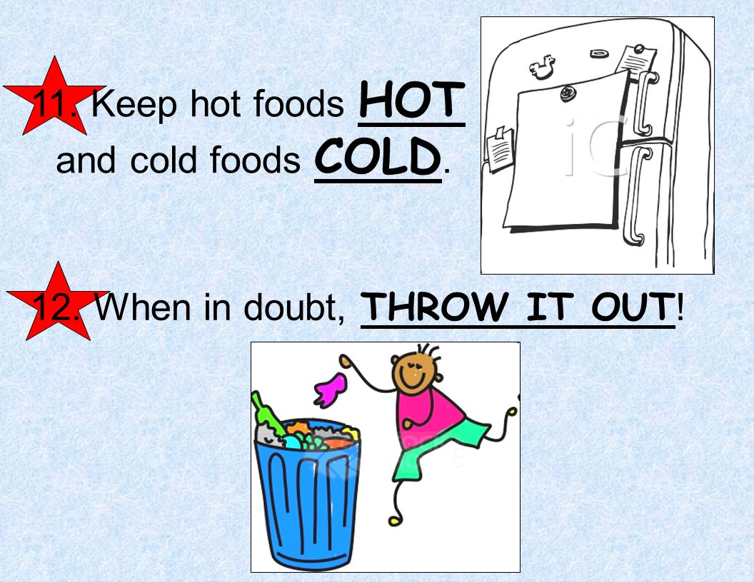 11. Keep hot foods HOT and cold foods COLD.