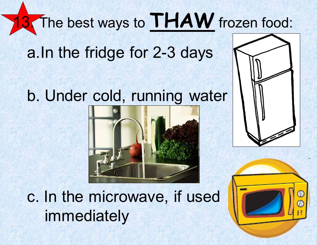 13. The best ways to THAW frozen food: In the fridge for 2-3 days