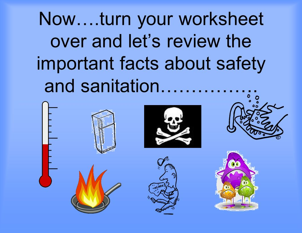 Now….turn your worksheet over and let's review the important facts about safety and sanitation…………….