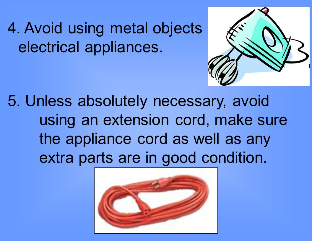 4. Avoid using metal objects on electrical appliances.