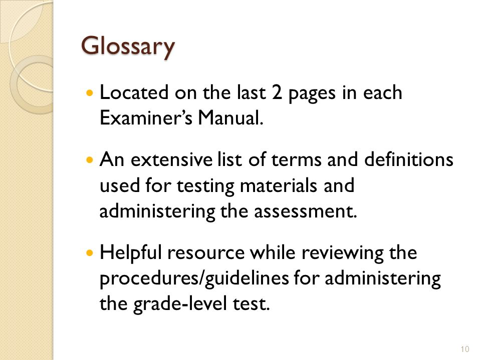 Glossary Located on the last 2 pages in each Examiner's Manual.