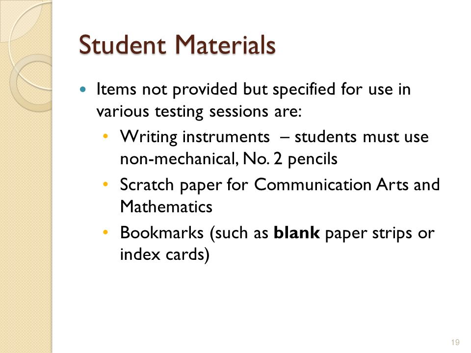 Student Materials Items not provided but specified for use in various testing sessions are:
