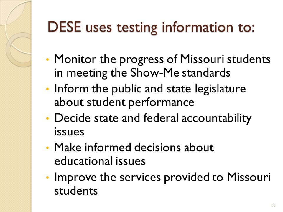 DESE uses testing information to: