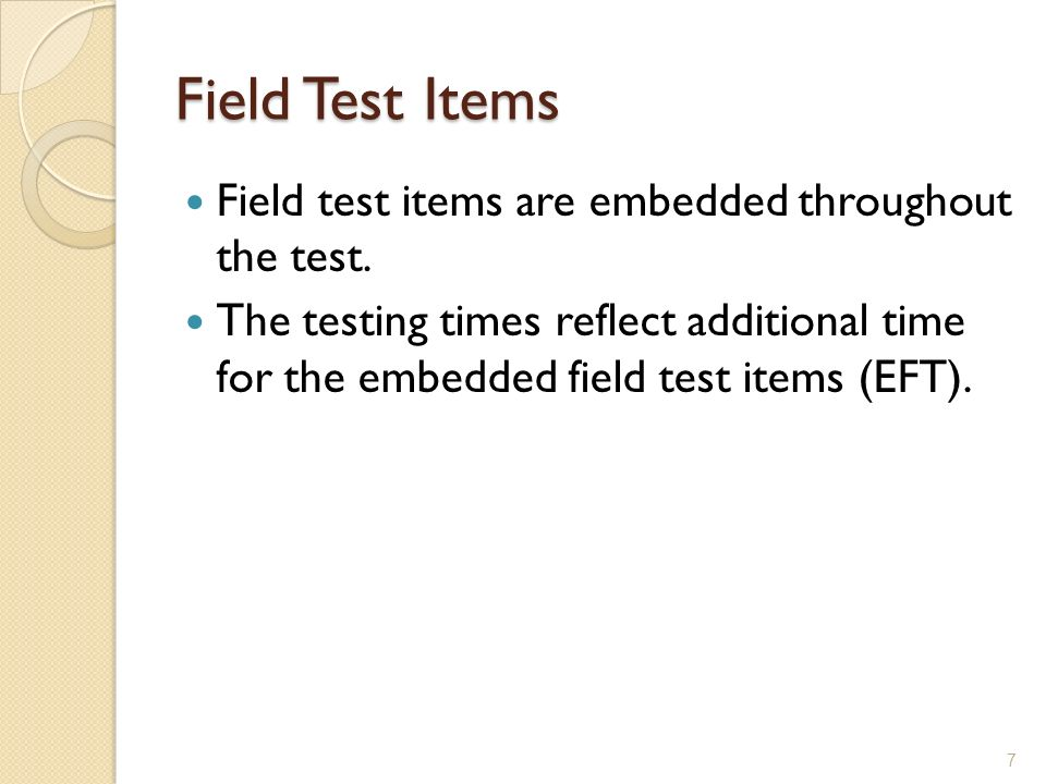 Field Test Items Field test items are embedded throughout the test.