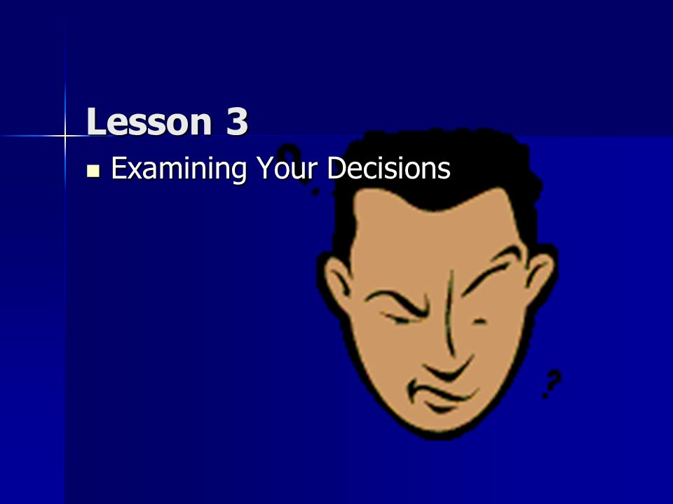 Lesson 3 Examining Your Decisions