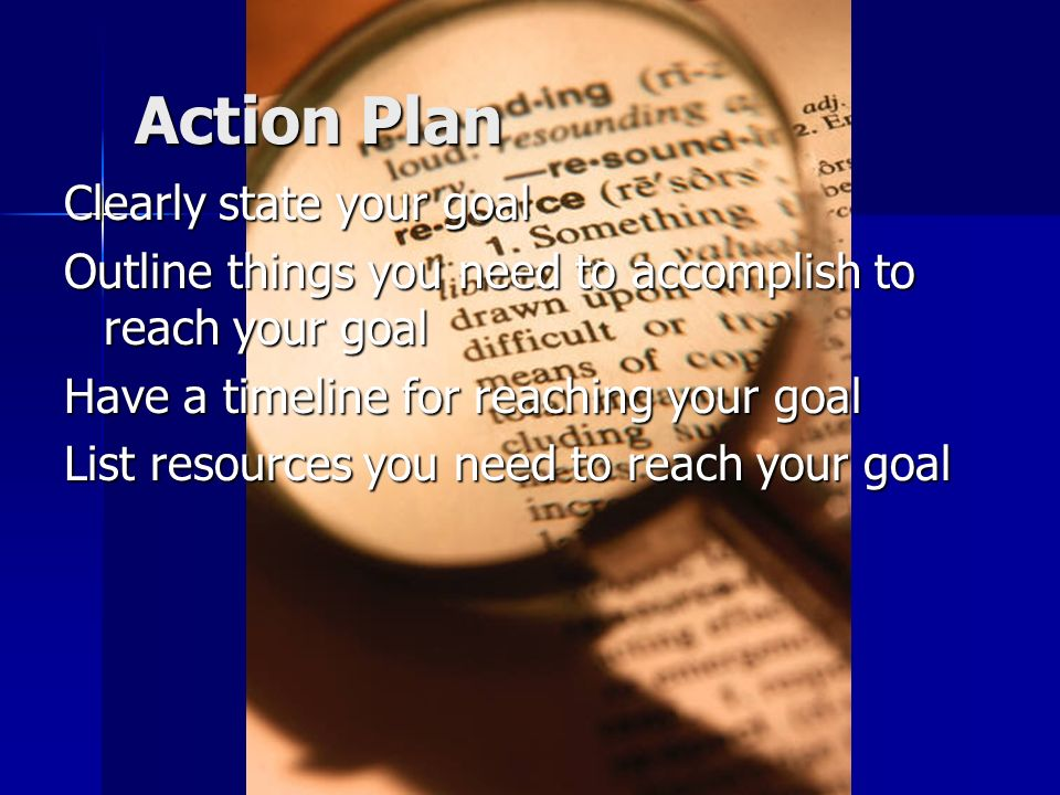 Action Plan Clearly state your goal