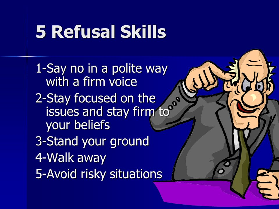 5 Refusal Skills 1-Say no in a polite way with a firm voice