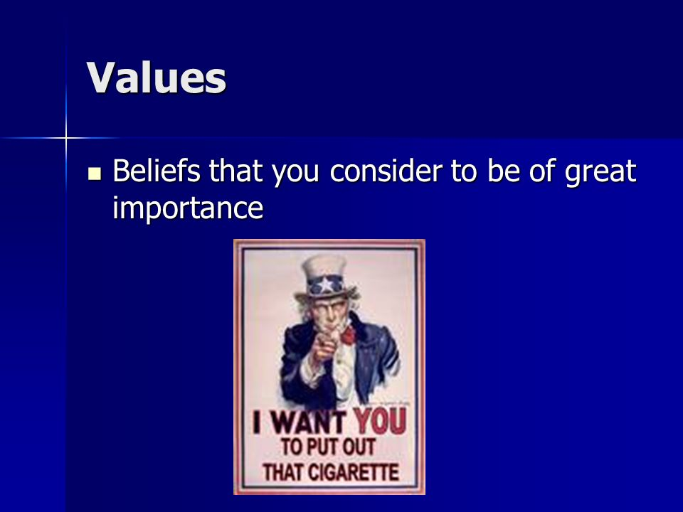 Values Beliefs that you consider to be of great importance