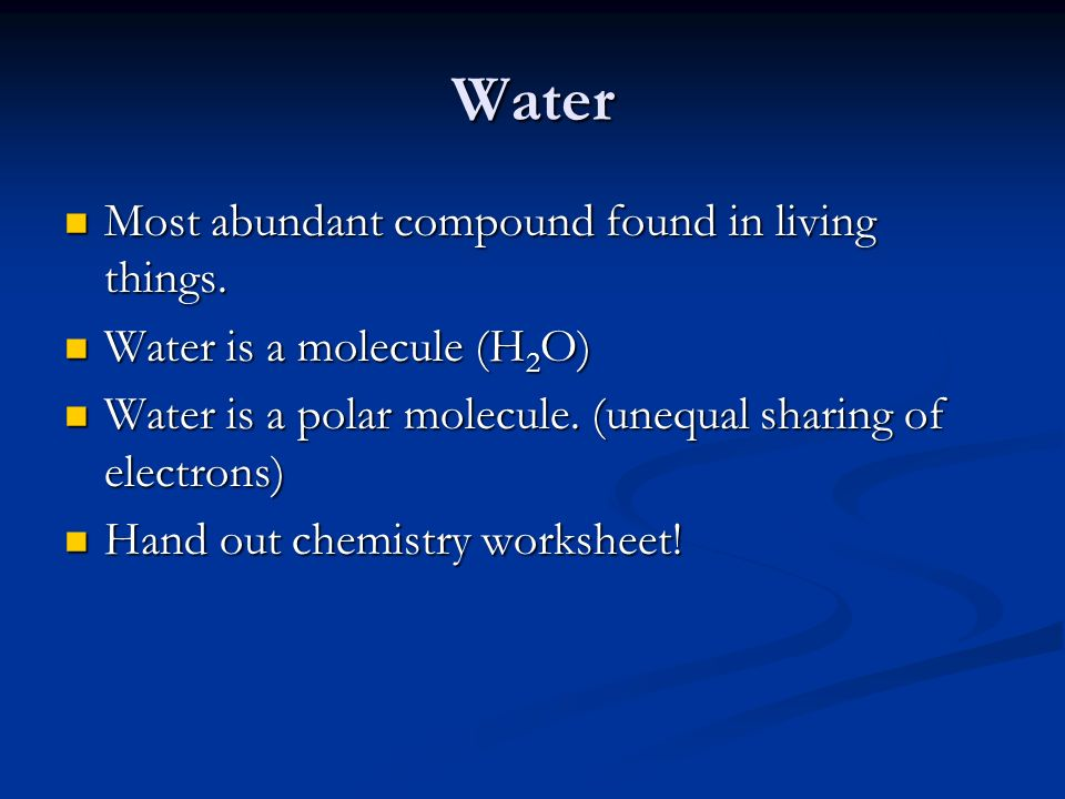 Water Most abundant compound found in living things.
