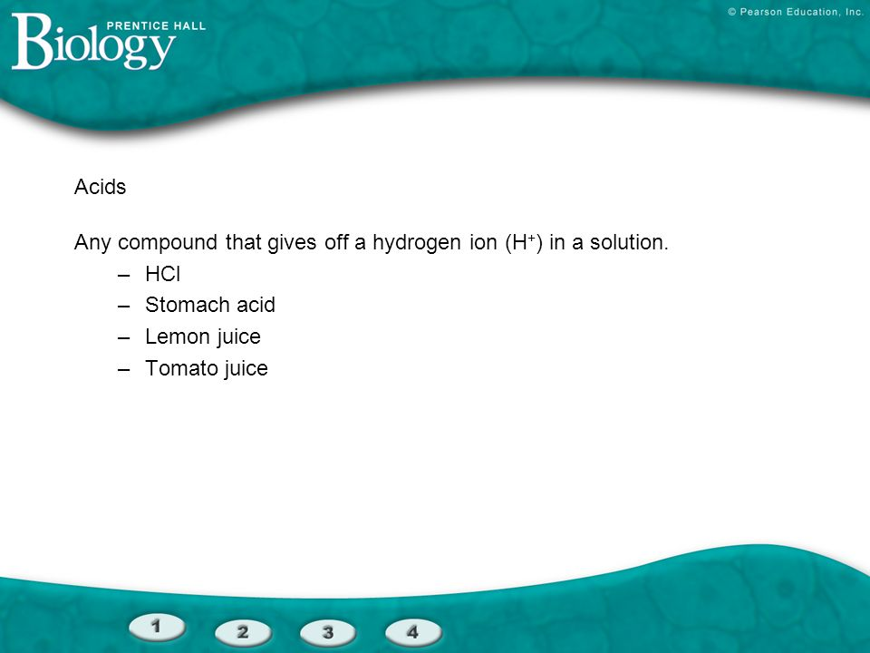 Acids Any compound that gives off a hydrogen ion (H+) in a solution. HCl. Stomach acid. Lemon juice.