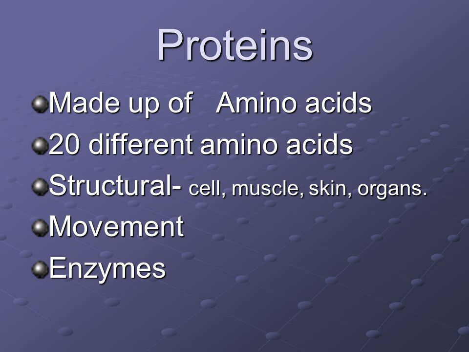 Proteins Made up of Amino acids 20 different amino acids