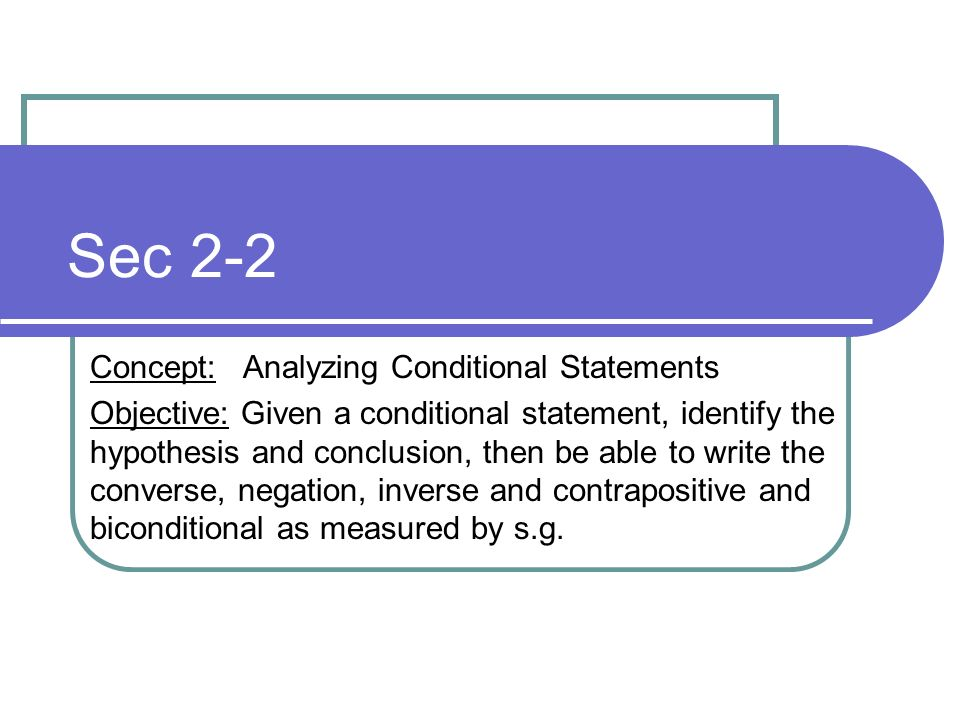 Sec 2-2 Concept: Analyzing Conditional Statements