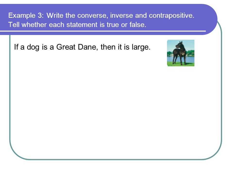 If a dog is a Great Dane, then it is large.
