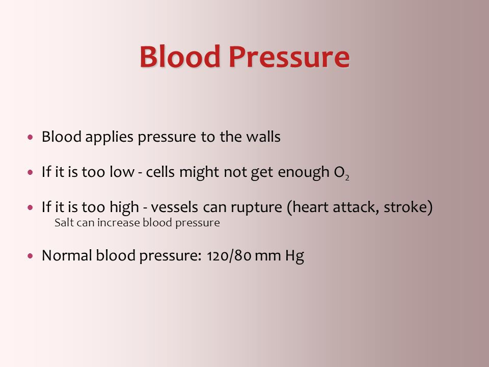 Blood Pressure Blood applies pressure to the walls