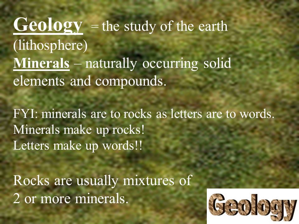 Geology = the study of the earth (lithosphere)