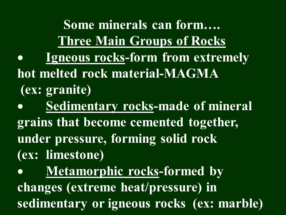 Some minerals can form…. Three Main Groups of Rocks