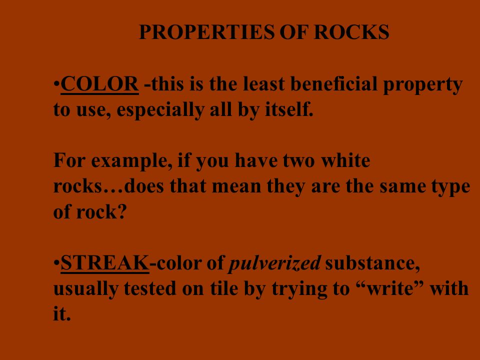 PROPERTIES OF ROCKS COLOR -this is the least beneficial property to use, especially all by itself.