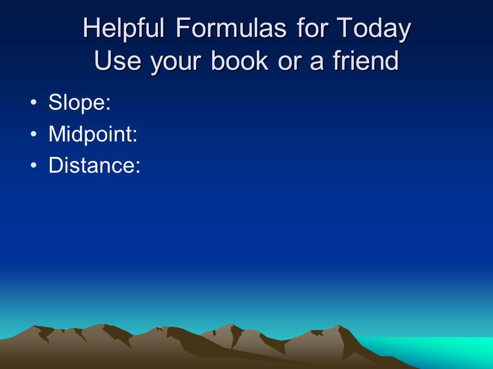 Helpful Formulas for Today Use your book or a friend