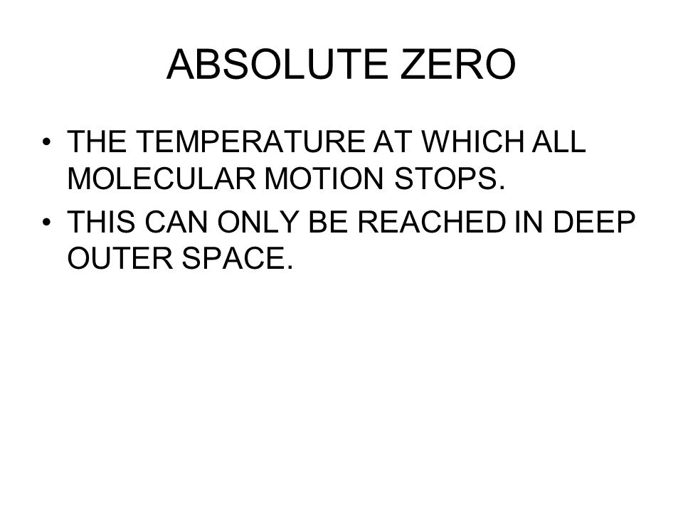ABSOLUTE ZERO THE TEMPERATURE AT WHICH ALL MOLECULAR MOTION STOPS.