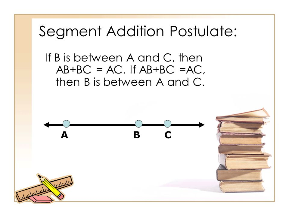 Segment Addition Postulate: