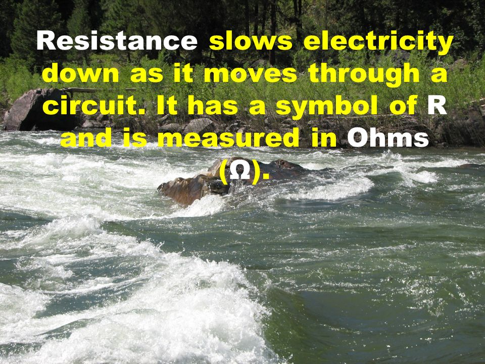 Resistance slows electricity down as it moves through a circuit