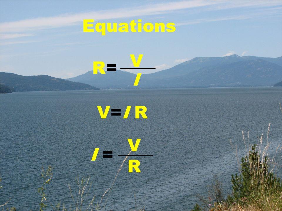 Equations ____ V R= I V=I R V ____ I = R