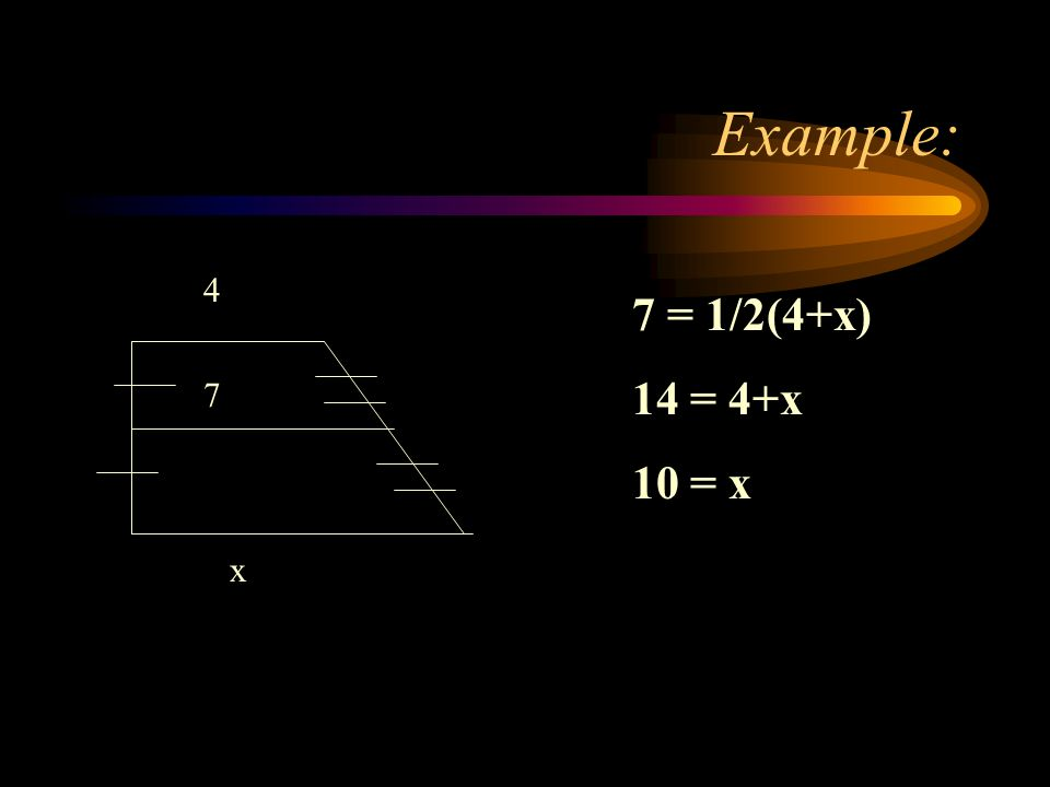 Example: 4 7 x 7 = 1/2(4+x) 14 = 4+x 10 = x