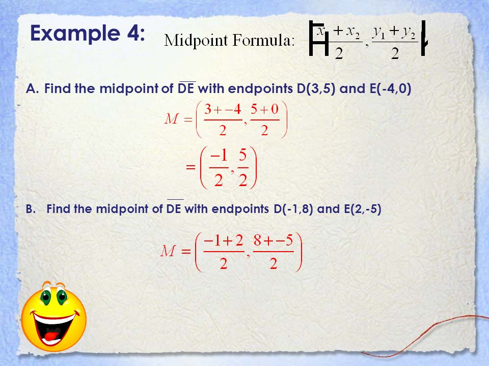 Example 4: Find the midpoint of DE with endpoints D(3,5) and E(-4,0)