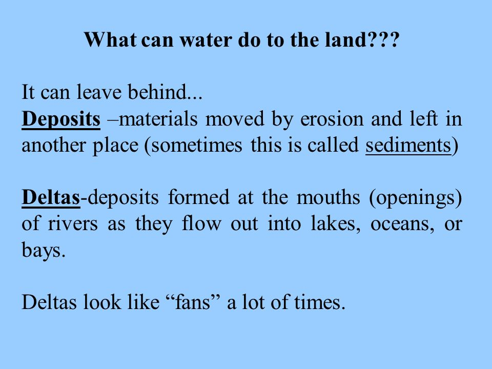 What can water do to the land