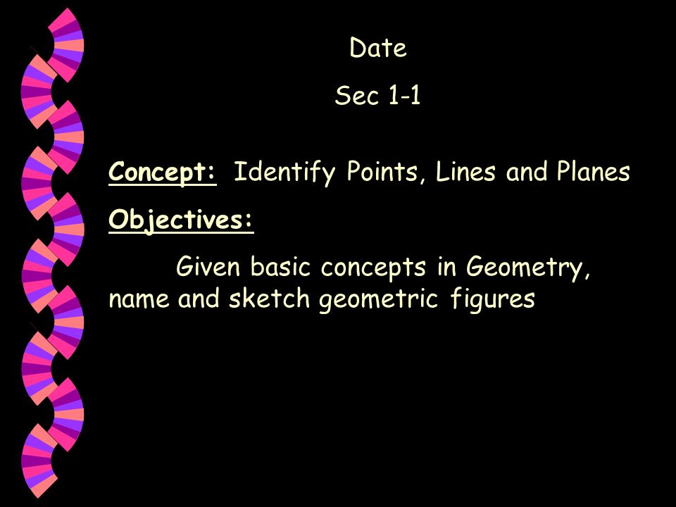 Date Sec 1-1. Concept: Identify Points, Lines and Planes.