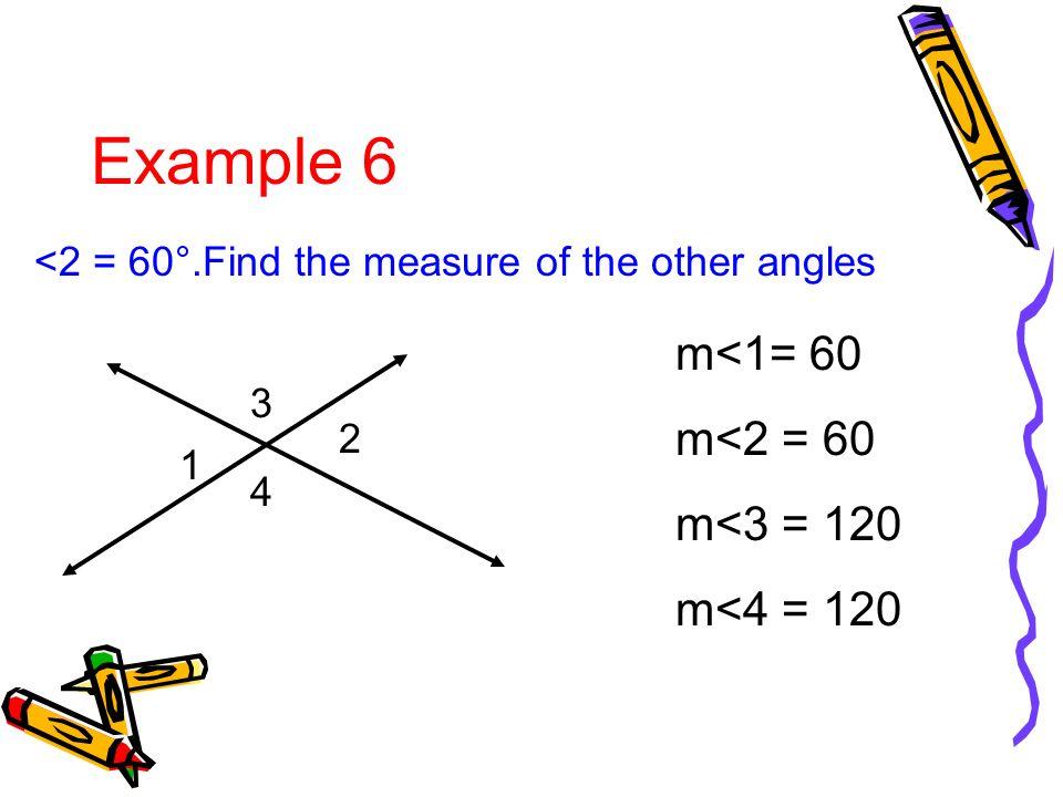 Example 6 m<1= 60 m<2 = 60 m<3 = 120 m<4 = 120