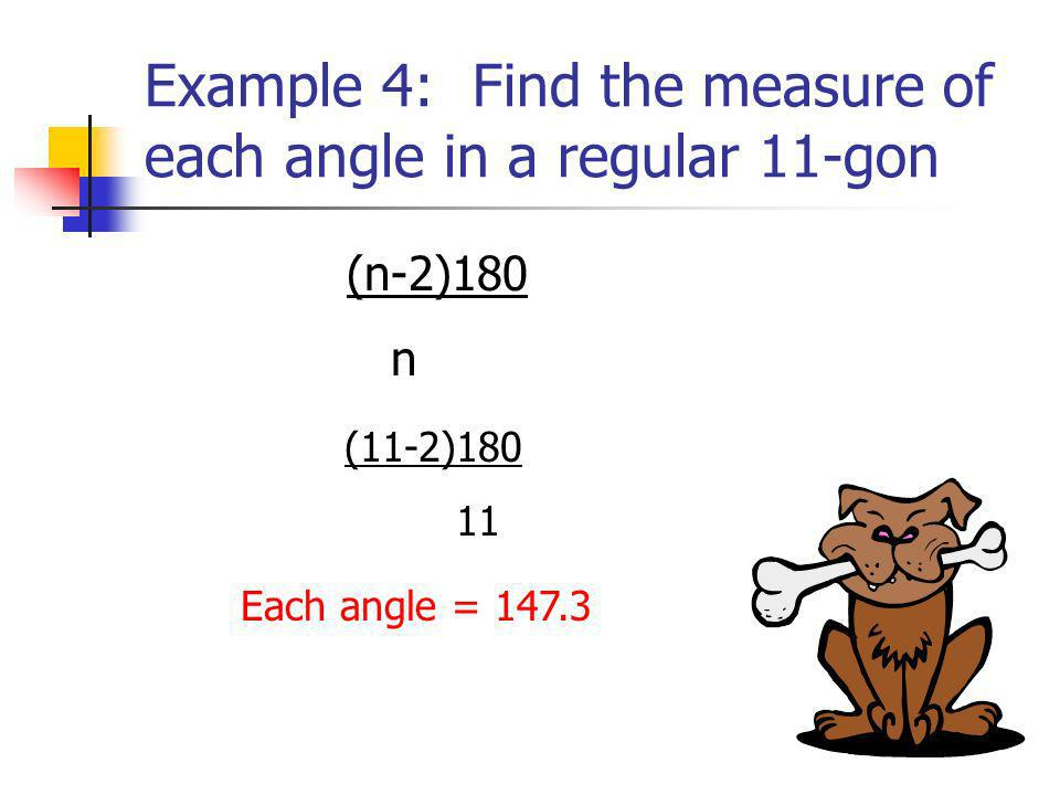 Example 4: Find the measure of each angle in a regular 11-gon