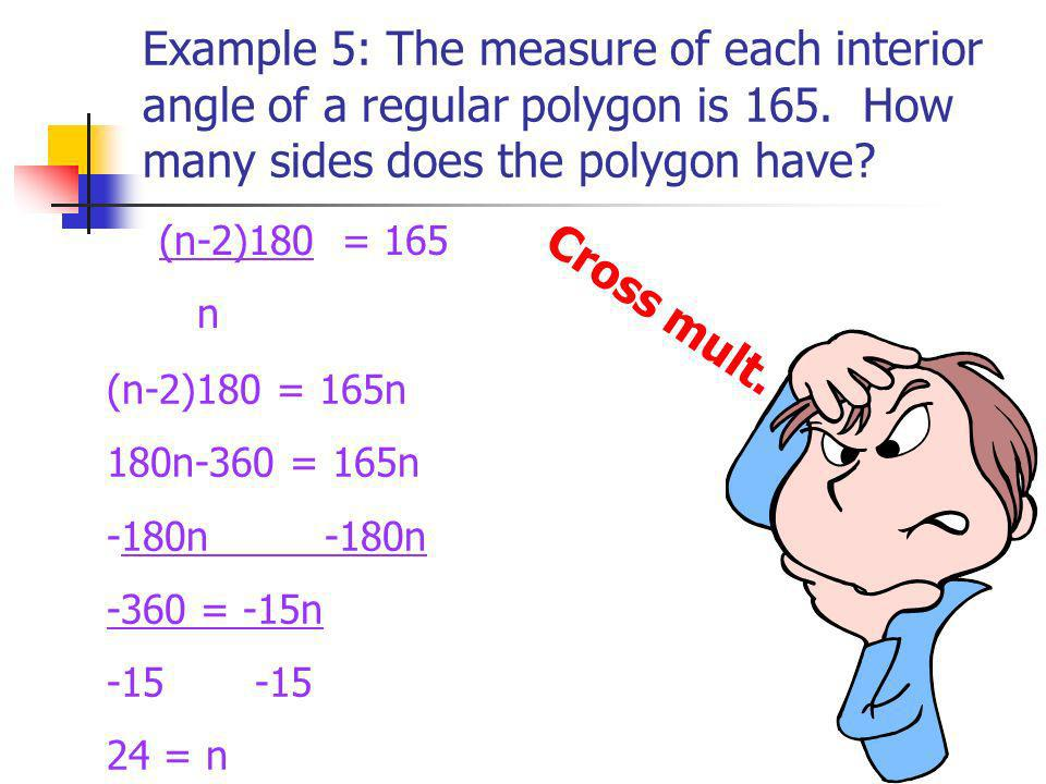 Example 5: The measure of each interior angle of a regular polygon is 165. How many sides does the polygon have