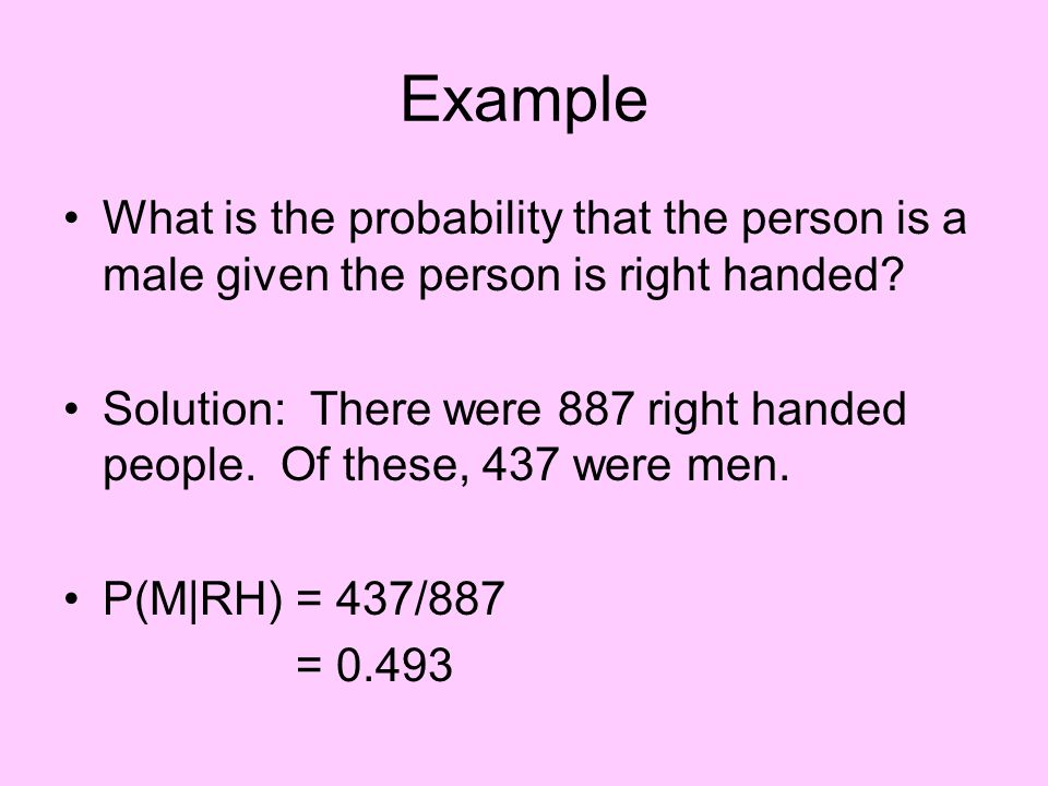 Example What is the probability that the person is a male given the person is right handed
