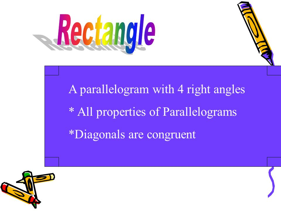 Rectangle A parallelogram with 4 right angles