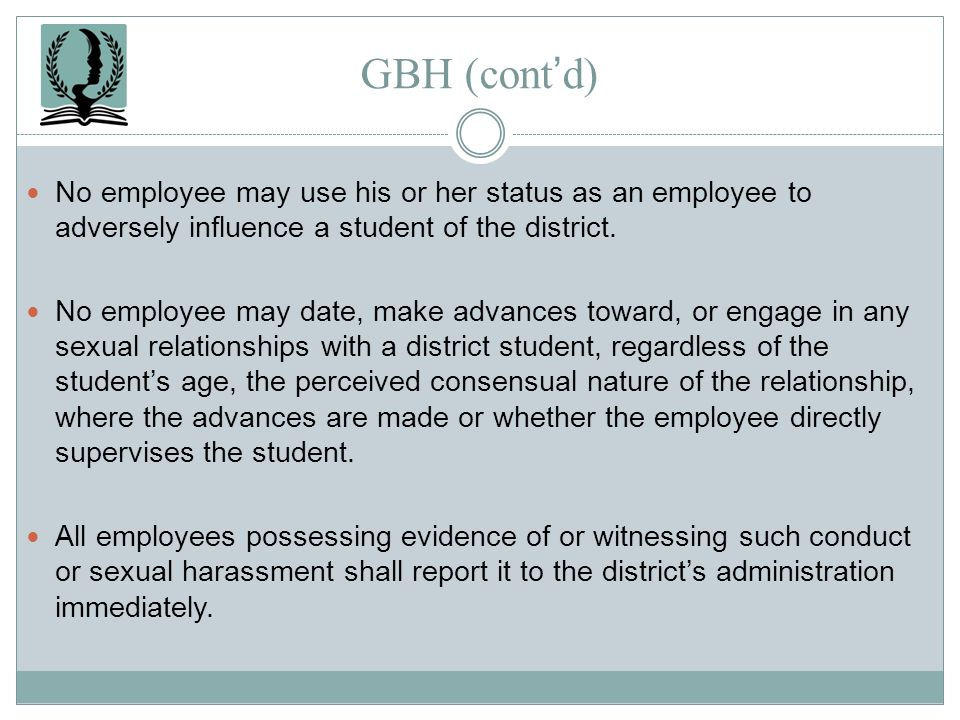 GBH (cont'd) No employee may use his or her status as an employee to adversely influence a student of the district.
