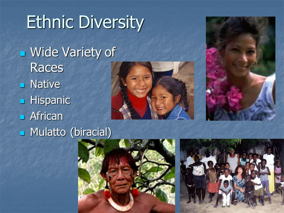 Ethnic Diversity Wide Variety of Races Native Hispanic African