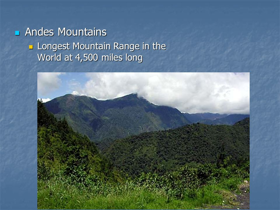 Andes Mountains Longest Mountain Range in the World at 4,500 miles long