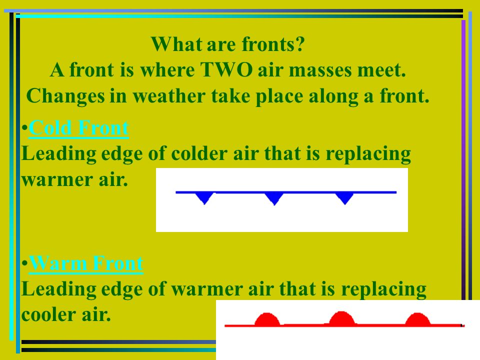 What are fronts. A front is where TWO air masses meet