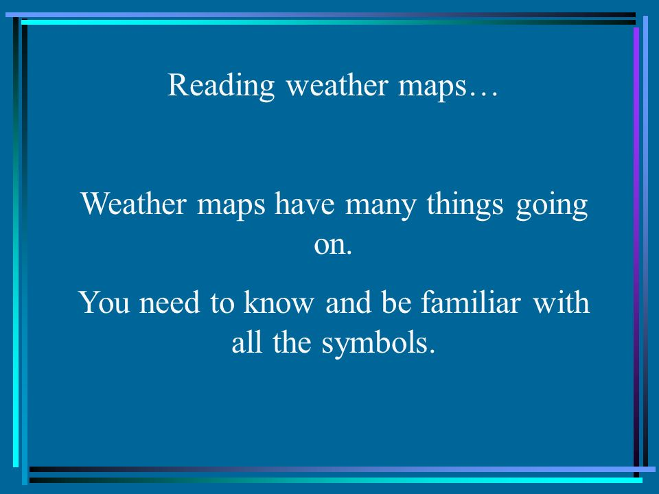 Weather maps have many things going on.