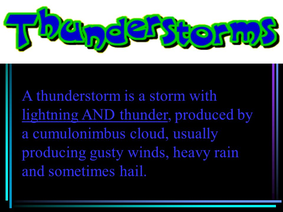 A thunderstorm is a storm with lightning AND thunder, produced by a cumulonimbus cloud, usually producing gusty winds, heavy rain and sometimes hail.