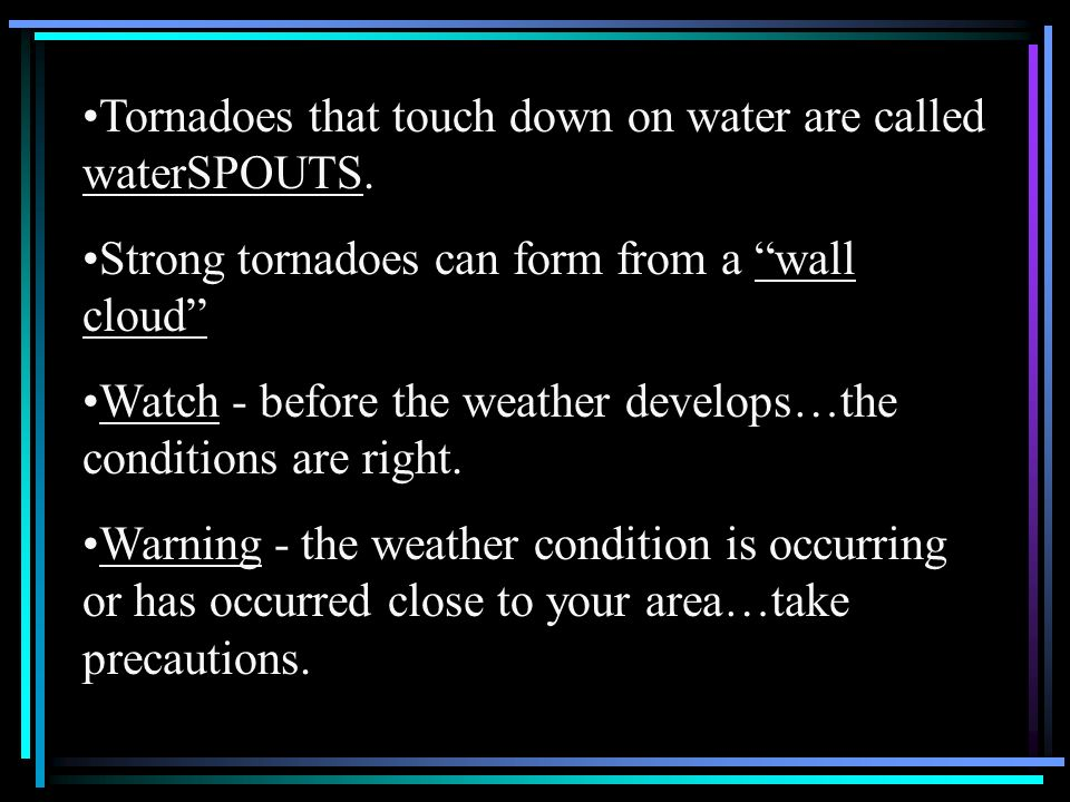 Tornadoes that touch down on water are called waterSPOUTS.