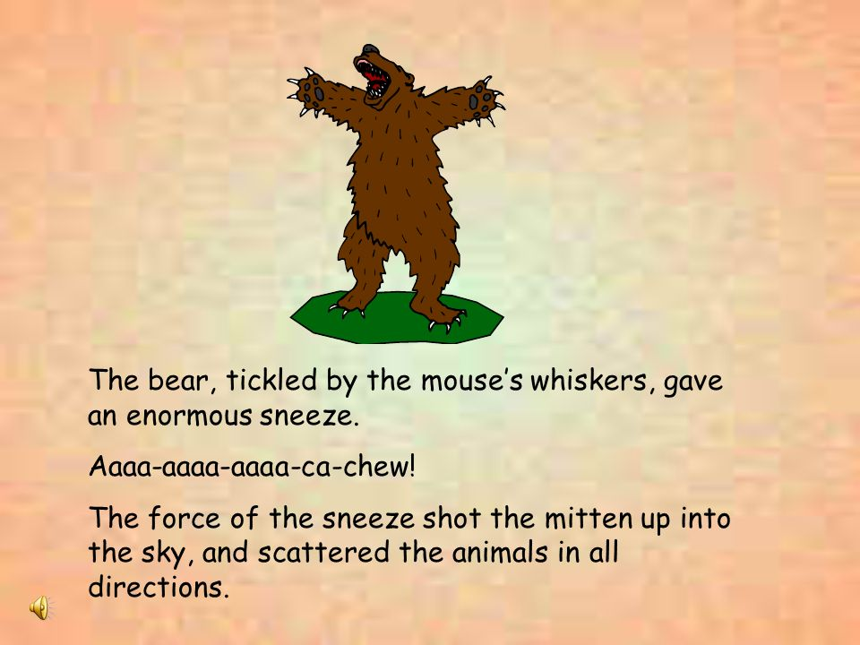 The bear, tickled by the mouse's whiskers, gave an enormous sneeze.