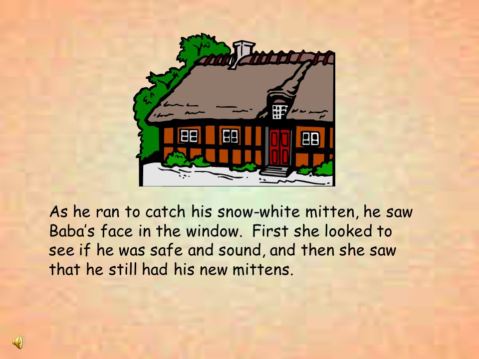As he ran to catch his snow-white mitten, he saw Baba's face in the window.