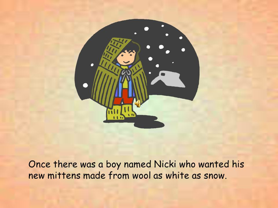 Once there was a boy named Nicki who wanted his new mittens made from wool as white as snow.