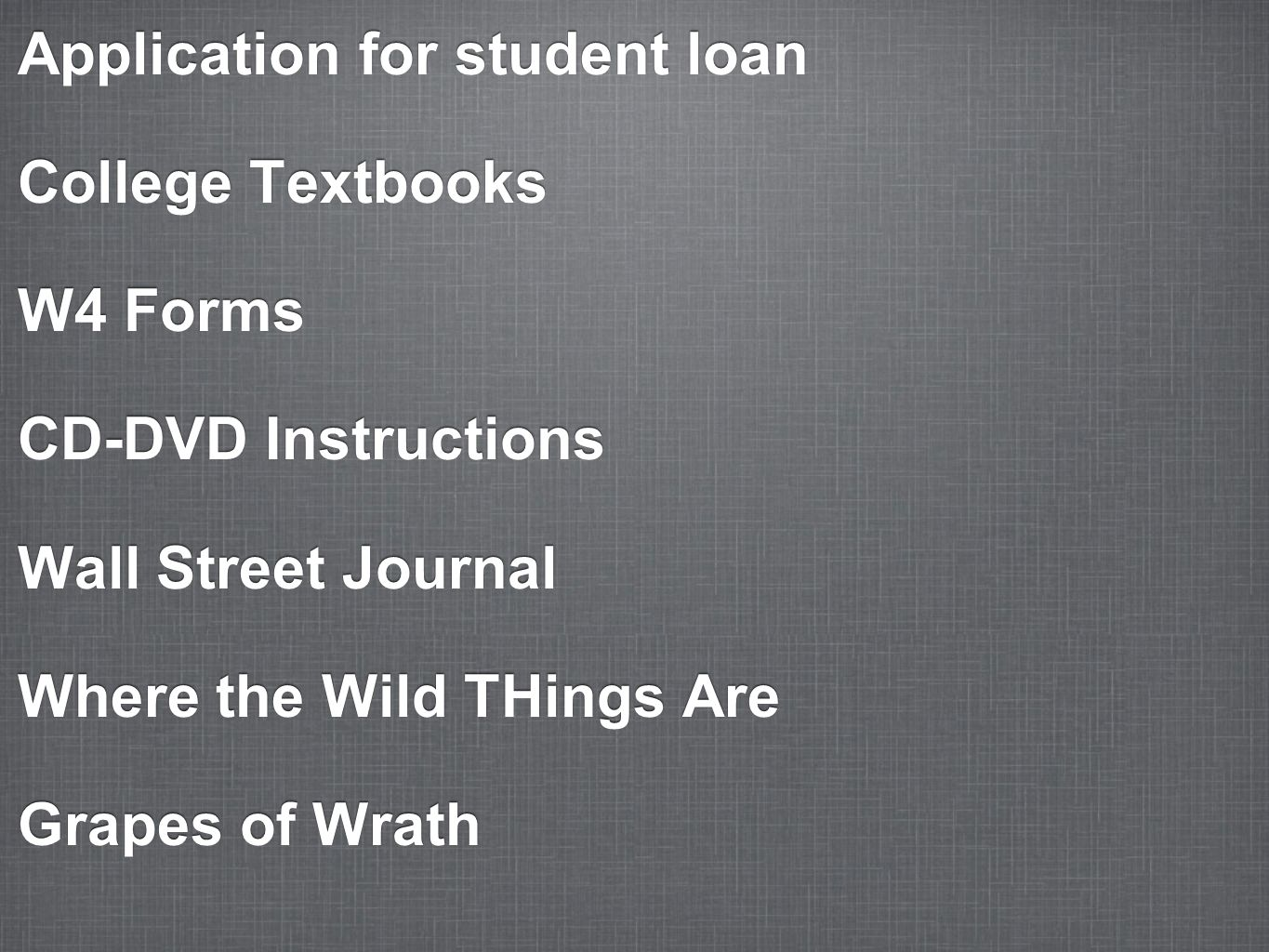 Application for student loan College Textbooks W4 Forms CD-DVD Instructions Wall Street Journal Where the Wild THings Are Grapes of Wrath